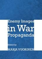 Marja Vuorinen - Enemy Images in War Propaganda - 9781443836418 - V9781443836418