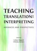 Lukasz Bogucki - Teaching Translation and Interpreting: Advances and Perspectives (English, Spanish, French, Italian, German, Japanese, Chinese, Hindi and Korean Edition) - 9781443841771 - V9781443841771