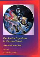 Alexander Tentser - The Jewish Experience in Classical Music: Shostakovich and Asia (The Arizona Center for Judaic Studies Publication) - 9781443854672 - V9781443854672