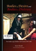 Xavier Mendik - Bodies of Desire and Bodies in Distress: The Golden Age of Italian Cult Cinema 1970-1985 - 9781443859547 - V9781443859547