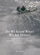Rolf Jucker - Do We Know What We Are Doing? Reflections on Learning, Knowledge, Economics, Community and Sustainability - 9781443866859 - V9781443866859