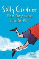 Gardner, Sally - The Boy Who Could Fly - 9781444011630 - V9781444011630