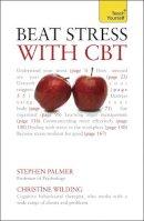 Wilding, Christine; Palmer, Stephen - Teach Yourself Beat Stress with CBT - 9781444124057 - V9781444124057