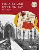 Wood, Simon; Kerr, John - Migration and Empire 1830-1939 - 9781444124378 - V9781444124378