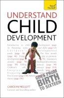 Meggitt, Carolyn - Understand Child Development (Teach Yourself) - 9781444137996 - V9781444137996