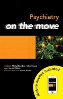 Douglas, Molly; Casey, Helen; Walker, Harriet - Psychiatry on the Move - 9781444145656 - V9781444145656