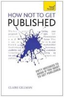 Gillman, Claire - Teach Yourself How NOT to Get Published - 9781444171341 - V9781444171341