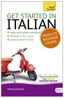 Bowles, Vittoria - Get Started in Italian with Two Audio CDs: A Teach Yourself Course (Teach Yourself Series) - 9781444174717 - V9781444174717