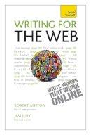Ashton, Robert, Juby, Jessica - Writing for the Web: A Teach Yourself Creative Writing Guide - 9781444181296 - V9781444181296