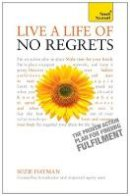 Hayman, Suzie - Live a Life of No Regrets: Teach Yourself - the Proven Action Plan for Finding Fulfilment - 9781444187076 - V9781444187076