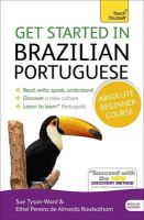 Tyson-Ward, Sue, Pereira De Almeida Rowbotham, Ethel - Get Started in Brazilian Portuguese  Absolute Beginner Course: The essential introduction to reading, writing, speaking and understanding a new language - 9781444198539 - V9781444198539