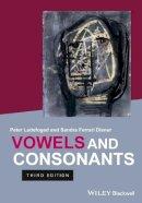 Ladefoged, Peter; Disner, Sandra Ferrari - Vowels and Consonants - 9781444334296 - V9781444334296