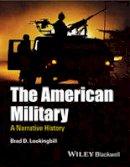 Lookingbill, Brad D. - The American Military - 9781444337365 - V9781444337365