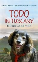 Badger, Louise; Kershaw, Lawrence - Todo in Tuscany - 9781444708288 - V9781444708288