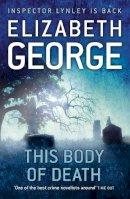 George, Elizabeth - This Body of Death. Elizabeth George (Inspector Lynley Mysteries 16) - 9781444711196 - V9781444711196
