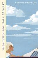 Stewart, Mary - Madam, Will You Talk?. Mary Stewart (Mary Stewart Modern Classic) - 9781444711202 - V9781444711202