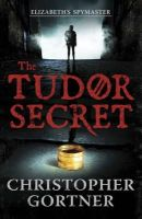 C. W. Gortner - The Tudor Secret - 9781444720846 - V9781444720846