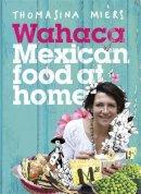 Miers, Thomasina - Wahaca - Mexican Food at Home - 9781444722390 - V9781444722390