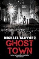 Clifford, Michael - Ghost Town - 9781444726121 - KTG0003238