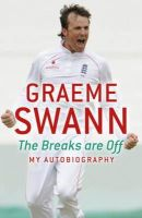 Swann, Graeme - The Breaks Are Off: My Autobiography - 9781444727371 - KST0024304