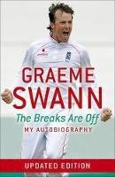 Swann, Graeme - Graeme Swann: The Breaks are Off - My Autobiography - 9781444727401 - V9781444727401