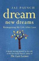 Pausch, Jai - Dream New Dreams - 9781444728118 - V9781444728118