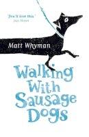 Whyman, Matt - Walking with Sausage Dogs - 9781444734270 - V9781444734270