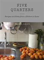 Rachel Roddy - Five Quarters: Recipes and Notes from a Kitchen in Rome - 9781444735062 - 9781444735062