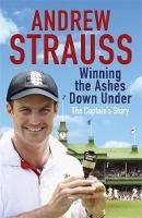 Andrew Strauss - Andrew Strauss: Winning the Ashes Down Under - 9781444736212 - V9781444736212
