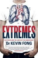Fong, Kevin - Extremes: Life, Death and the Limits of the Human Body - 9781444737776 - V9781444737776