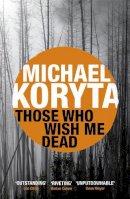 Koryta, Michael - Those Who Wish Me Dead - 9781444742558 - V9781444742558