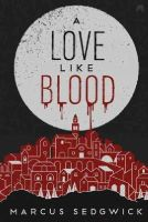 Sedgwick, Marcus - Love Like Blood - 9781444751949 - KRA0012210