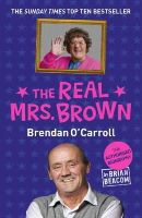 Beacom, Brian - The Real Mrs. Brown: The Authorised Biography of Brendan O'Carroll - 9781444754513 - KRA0003137