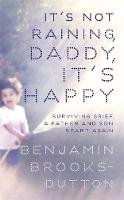 Brooks-Dutton, Benjamin - It's Not Raining, Daddy, it's Happy - 9781444754773 - V9781444754773