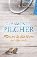 Pilcher, Rosamunde - Flowers in the Rain - 9781444761740 - V9781444761740