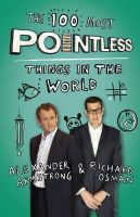 Armstrong, Alexander, Osman, Richard - The 100 Most Pointless Things in the World - 9781444762051 - KSG0006158