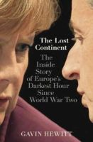 Hewitt, Gavin - The Lost Continent: The Inside Story of Europe's Darkest Hour Since World War Two - 9781444764802 - 9781444764802