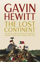 Hewitt, Gavin - The Lost Continent: The BBC's Europe Editor on Europe's Darkest Hour Since World War Two - 9781444764826 - V9781444764826