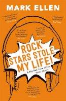 Ellen, Mark - Rock Stars Stole My Life!: A Big Bad Love Affair with Music - 9781444775518 - V9781444775518