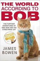 Bowen, James - The World According to Bob: The Further Adventures of One Man and His Street-wise Cat - 9781444777574 - V9781444777574