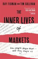 Fisman, Ray, Sullivan, Tim - The Inner Lives of Markets: How People Shape Them - And They Shape Us - 9781444788587 - V9781444788587