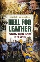 Bellew, Ronnie, Crowe, Dermot - Hell for Leather: A Journey Through Hurling in 100 Games - 9781444789911 - KAK0008877