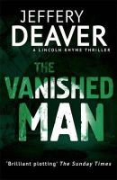 Deaver, Jeffery - The Vanished Man (The Lincoln Rhyme Series) - 9781444791624 - V9781444791624
