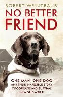 Weintraub, Robert - No Better Friend: One Man, One Dog, and Their Incredible Story of Courage and Survival in World War II - 9781444796964 - V9781444796964
