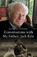 Kyle McGrath, Justine - Conversations With My Father - Jack Kyle - 9781444797367 - V9781444797367