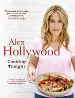 Hollywood, Alex - Alex Hollywood: Cooking Tonight: Simple recipes to put the joy back into weekday suppers - 9781444799231 - V9781444799231