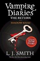 L. J. Smith - The Return: Shadow Souls (Vampire Diaries) - 9781444900644 - V9781444900644