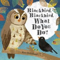 McLelland, Kate - Blackbird, Blackbird, What Do You Do? - 9781444921212 - V9781444921212