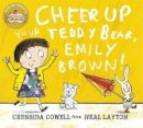 Cowell, Cressida - Cheer Up Your Teddy Bear, Emily Brown - 9781444923421 - V9781444923421
