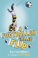 Whybrow, Ian - A Footballer Called Flip - 9781444938814 - V9781444938814